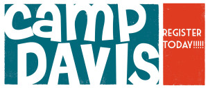 CAMP DAVIS REGISTRATION OPEN NOW